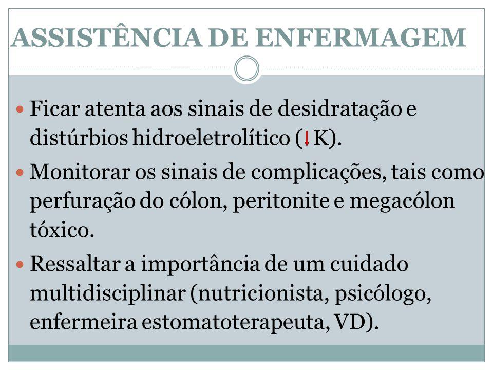 Ficar atenta aos sinais de desidratação e distúrbios hidroeletrolítico ( K). Monitorar os sinais de complicações, tais como perfuração do cólon, perit