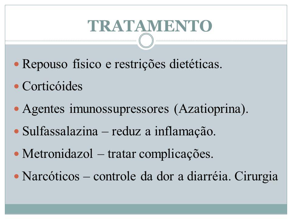 Repouso físico e restrições dietéticas. Corticóides Agentes imunossupressores (Azatioprina). Sulfassalazina – reduz a inflamação. Metronidazol – trata