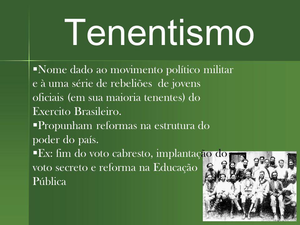 Tenentismo  Nome dado ao movimento político militar e à uma série de rebeliões de jovens oficiais (em sua maioria tenentes) do Exercito Brasileiro.