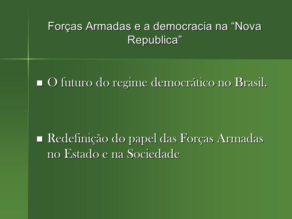 Forças Armadas e a democracia na Nova Republica O futuro do regime democrático no Brasil.