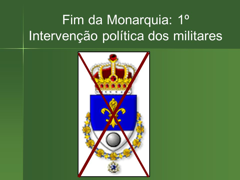 Fim da Monarquia: 1º Intervenção política dos militares