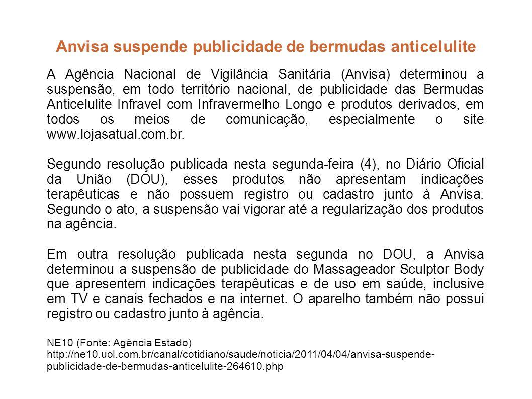 Anvisa suspende publicidade de bermudas anticelulite A Agência Nacional de Vigilância Sanitária (Anvisa) determinou a suspensão, em todo território na