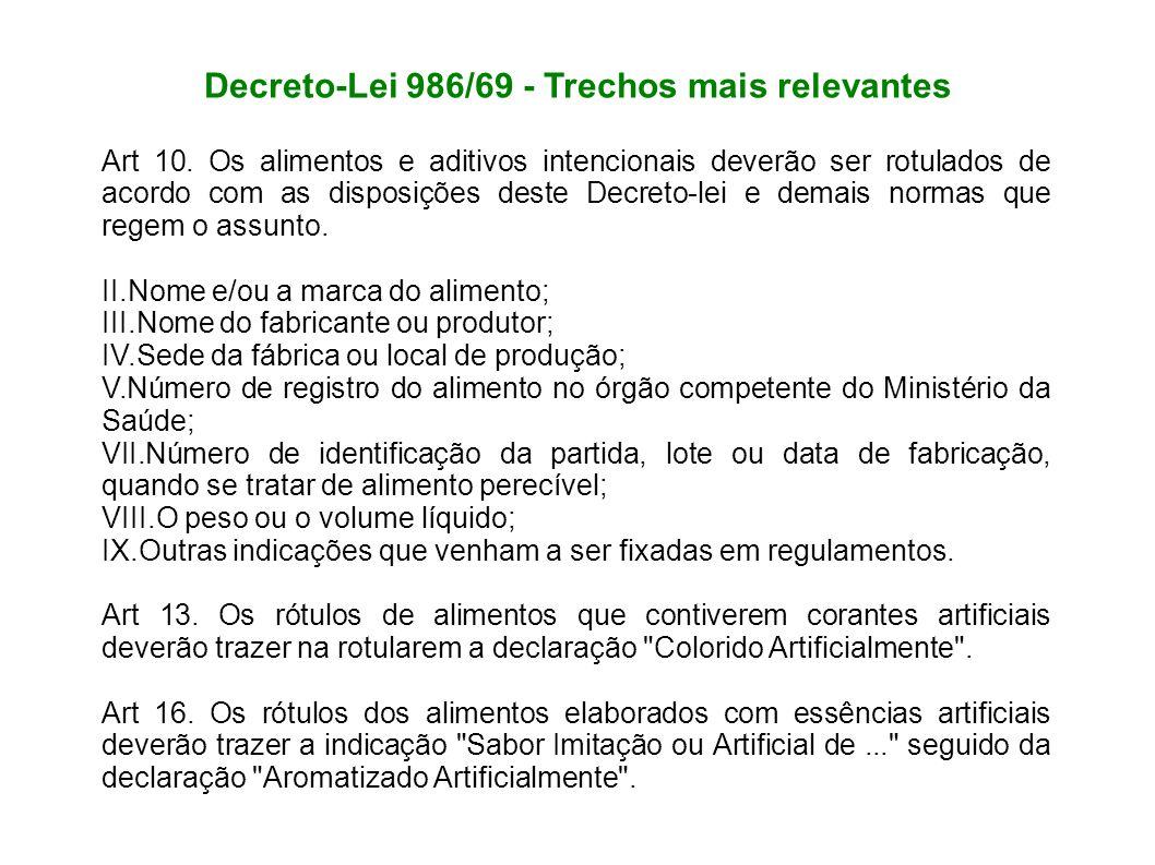 Decreto-Lei 986/69 - Trechos mais relevantes Art 10. Os alimentos e aditivos intencionais deverão ser rotulados de acordo com as disposições deste Dec