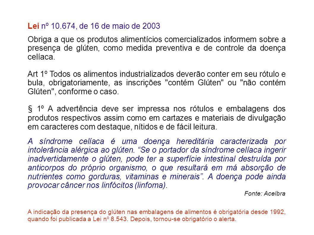 Lei nº 10.674, de 16 de maio de 2003 Obriga a que os produtos alimentícios comercializados informem sobre a presença de glúten, como medida preventiva