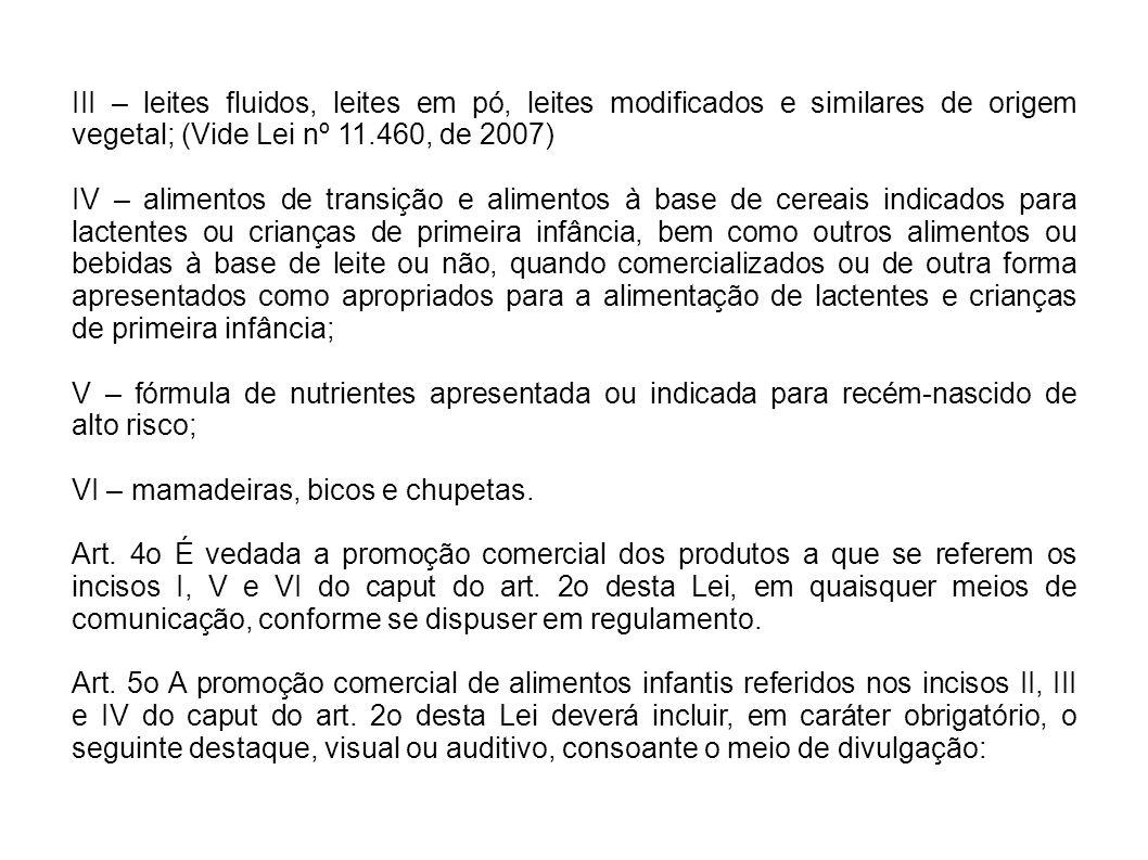 III – leites fluidos, leites em pó, leites modificados e similares de origem vegetal; (Vide Lei nº 11.460, de 2007) IV – alimentos de transição e alim