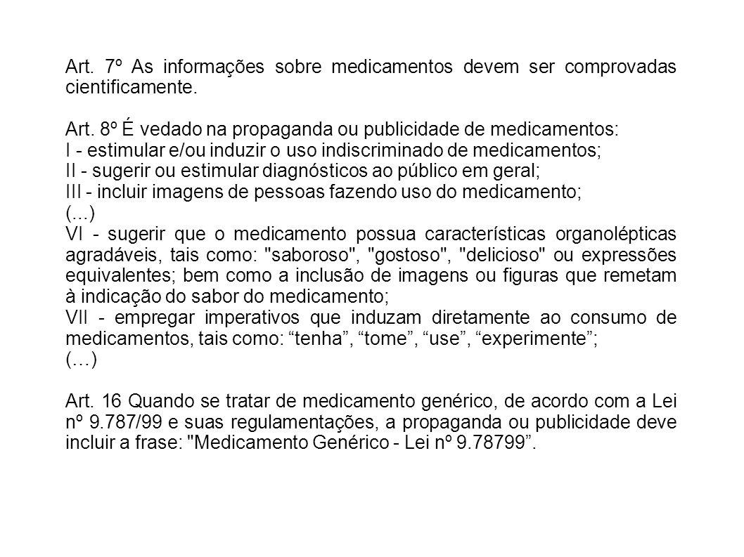 Art. 7º As informações sobre medicamentos devem ser comprovadas cientificamente. Art. 8º É vedado na propaganda ou publicidade de medicamentos: I - es