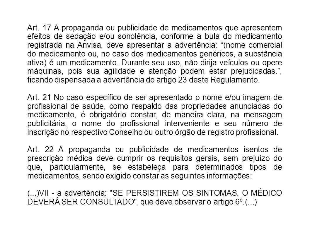 Art. 17 A propaganda ou publicidade de medicamentos que apresentem efeitos de sedação e/ou sonolência, conforme a bula do medicamento registrada na An