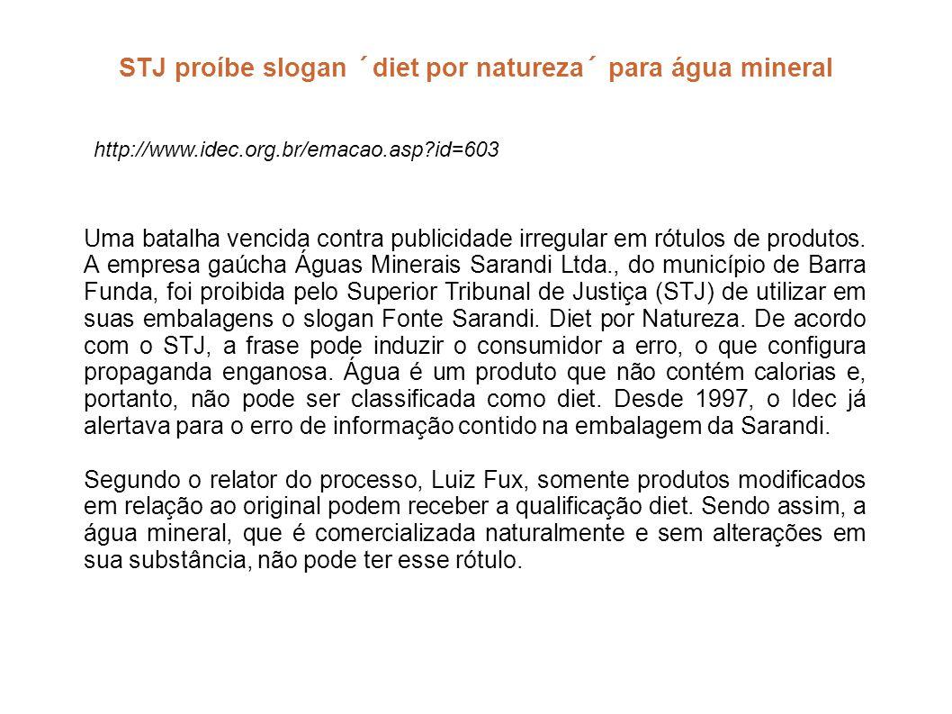 STJ proíbe slogan ´diet por natureza´ para água mineral Uma batalha vencida contra publicidade irregular em rótulos de produtos. A empresa gaúcha Água