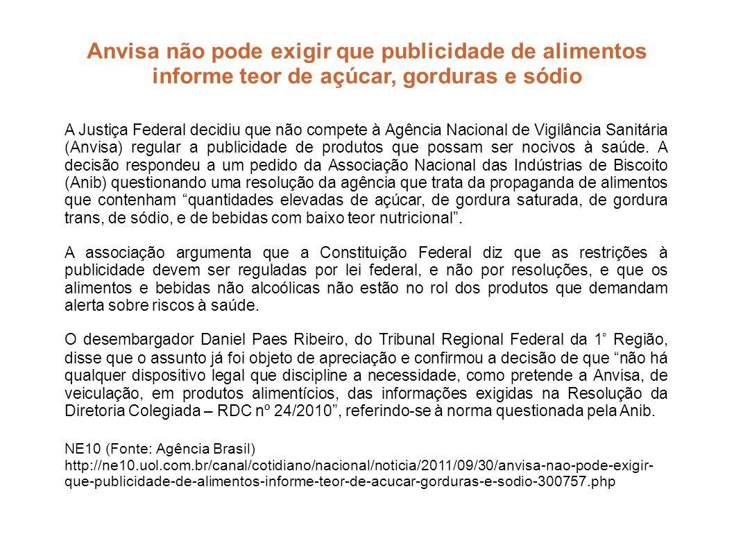 Anvisa não pode exigir que publicidade de alimentos informe teor de açúcar, gorduras e sódio A Justiça Federal decidiu que não compete à Agência Nacio