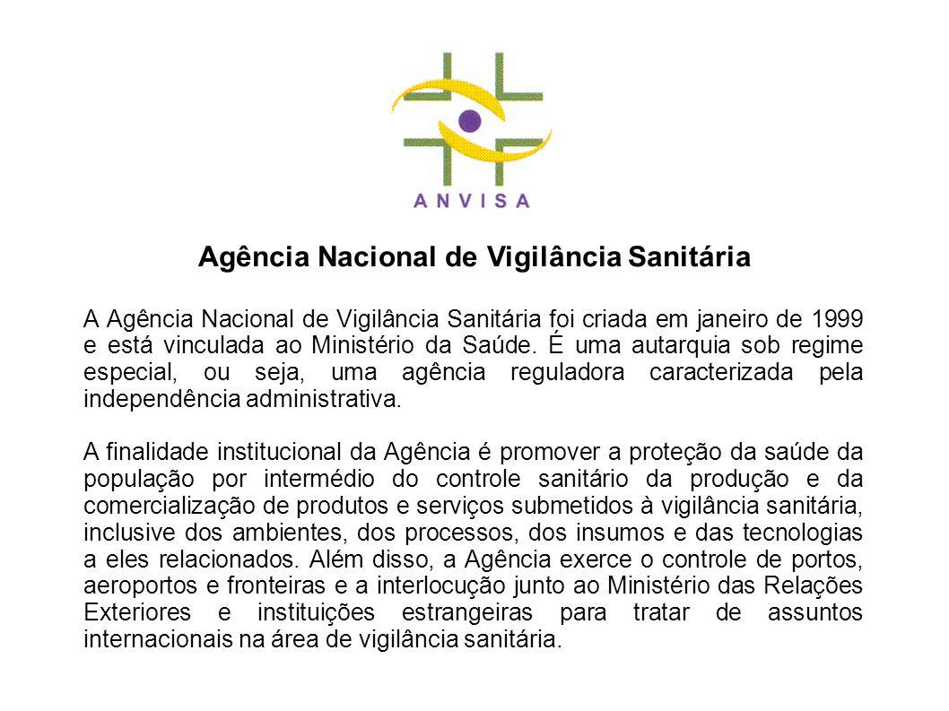 A Agência Nacional de Vigilância Sanitária foi criada em janeiro de 1999 e está vinculada ao Ministério da Saúde. É uma autarquia sob regime especial,