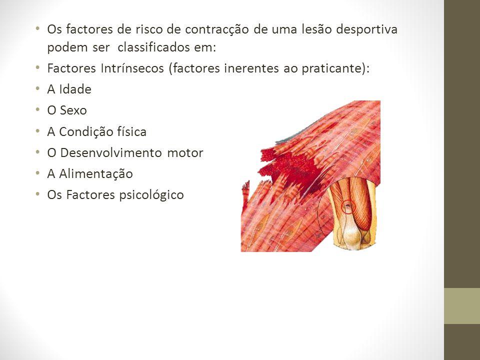 Os factores de risco de contracção de uma lesão desportiva podem ser classificados em: Factores Intrínsecos (factores inerentes ao praticante): A Idad