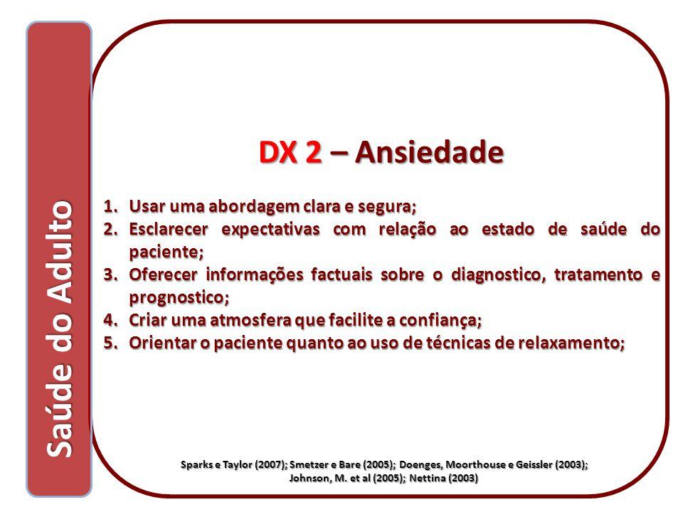 Saúde do Adulto Saúde do Adulto DX 2 – Ansiedade 1.Usar uma abordagem clara e segura; 2.Esclarecer expectativas com relação ao estado de saúde do paci
