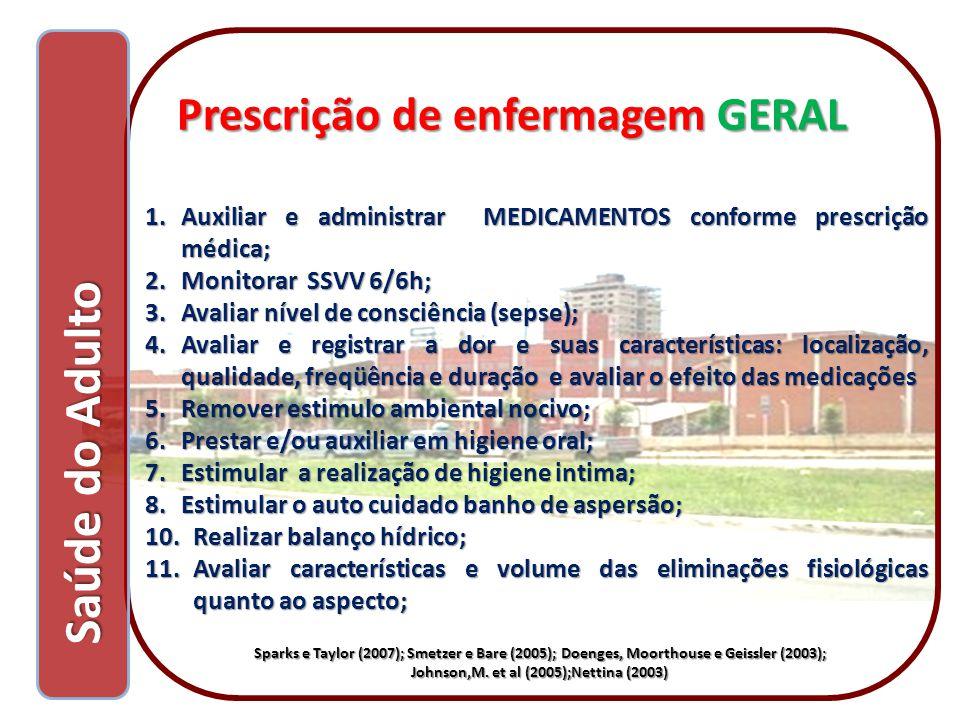 Prescrição de enfermagem GERAL Prescrição de enfermagem GERAL 1.Auxiliar e administrar MEDICAMENTOS conforme prescrição médica; 2.Monitorar SSVV 6/6h;