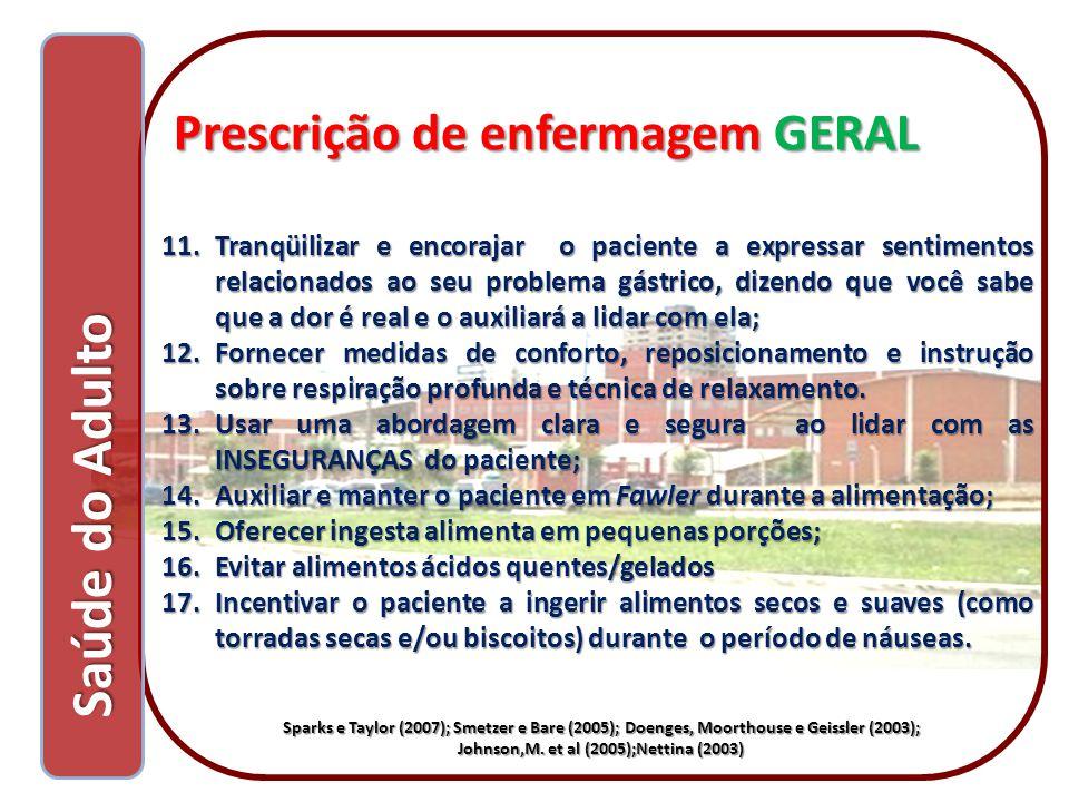 Saúde do Adulto Saúde do Adulto Prescrição de enfermagem GERAL Prescrição de enfermagem GERAL 11.Tranqüilizar e encorajar o paciente a expressar senti
