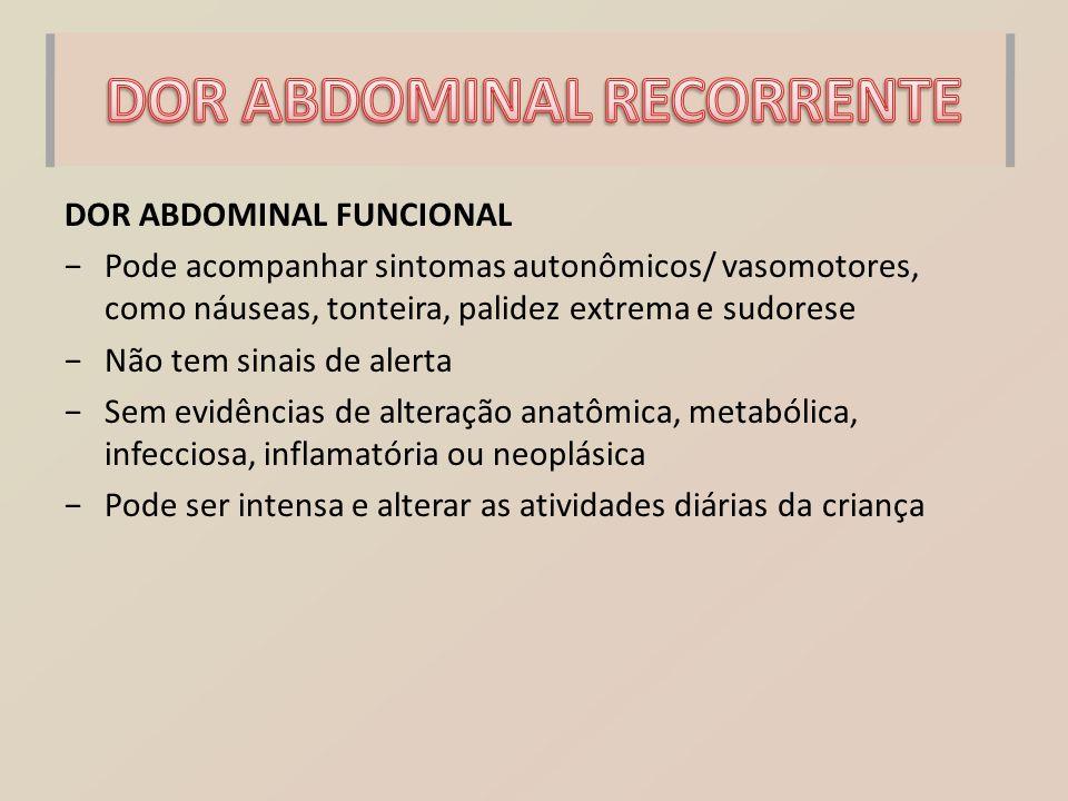 DOR ABDOMINAL FUNCIONAL −Pode acompanhar sintomas autonômicos/ vasomotores, como náuseas, tonteira, palidez extrema e sudorese −Não tem sinais de aler
