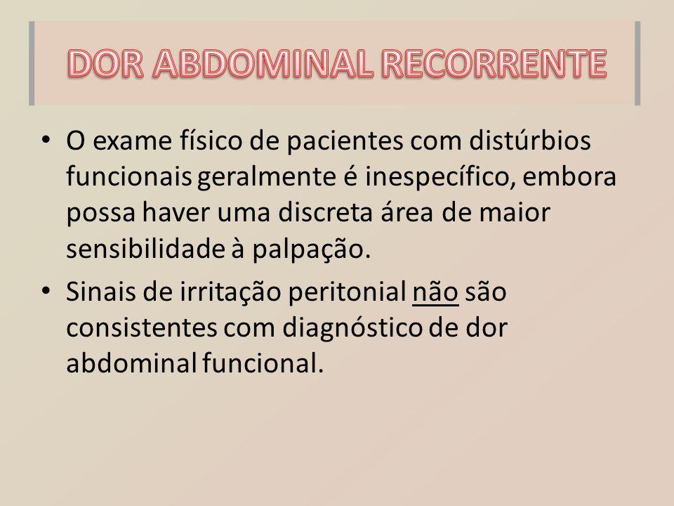 O exame físico de pacientes com distúrbios funcionais geralmente é inespecífico, embora possa haver uma discreta área de maior sensibilidade à palpaçã