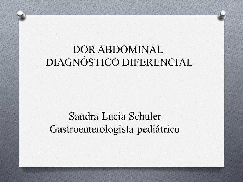 Sandra Lucia Schuler Gastroenterologista pediátrico DOR ABDOMINAL DIAGNÓSTICO DIFERENCIAL