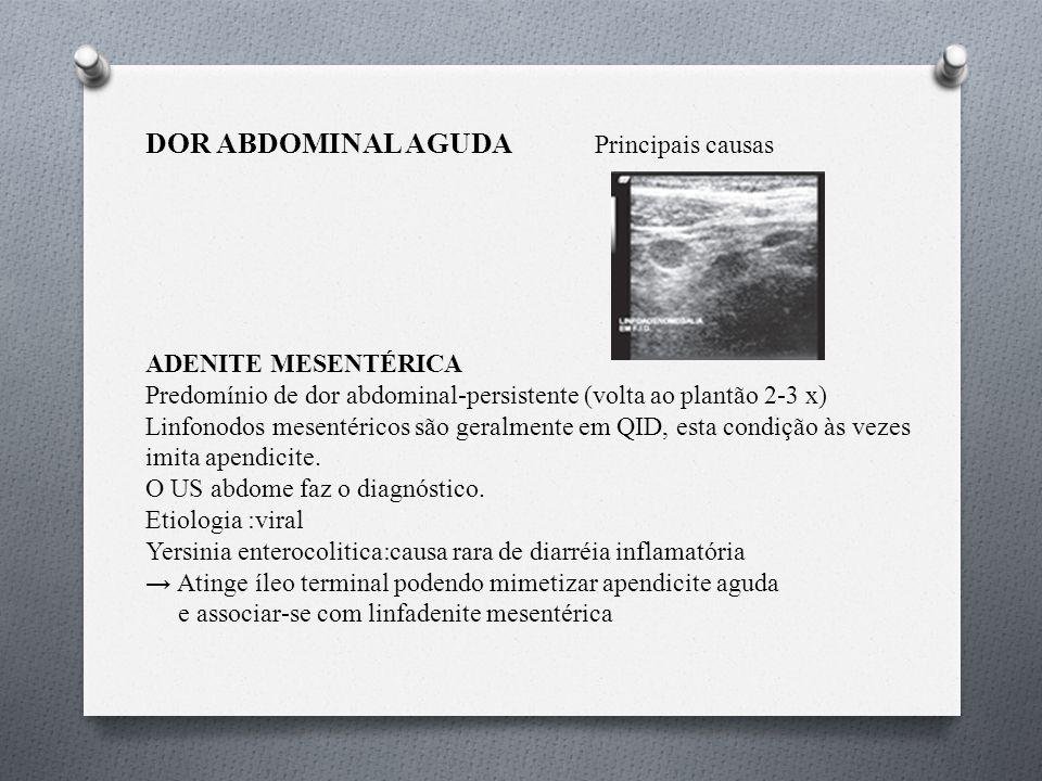 DOR ABDOMINAL AGUDA Principais causas ADENITE MESENTÉRICA Predomínio de dor abdominal-persistente (volta ao plantão 2-3 x) Linfonodos mesentéricos são geralmente em QID, esta condição às vezes imita apendicite.