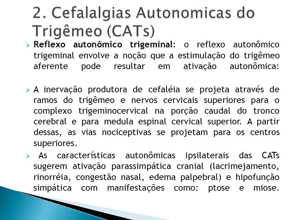  Reflexo autonômico trigeminal: o reflexo autonômico trigeminal envolve a noção que a estimulação do trigêmeo aferente pode resultar em ativação autonômica:  A inervação produtora de cefaléia se projeta através de ramos do trigêmeo e nervos cervicais superiores para o complexo trigeminocervical na porção caudal do tronco cerebral e para medula espinal cervical superior.