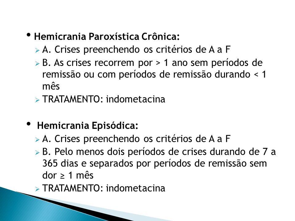 Hemicrania Paroxística Crônica:  A.Crises preenchendo os critérios de A a F  B.