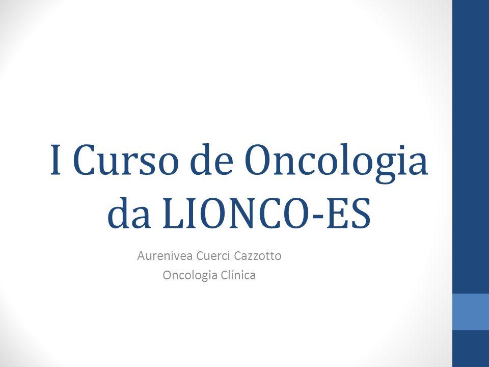 I Curso de Oncologia da LIONCO-ES Aurenivea Cuerci Cazzotto Oncologia Clínica