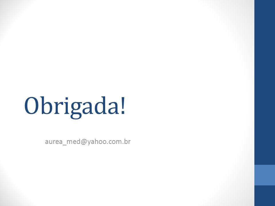 Obrigada! aurea_med@yahoo.com.br