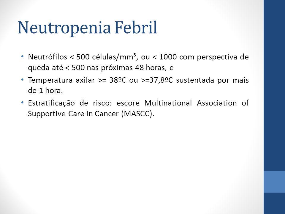 Neutropenia Febril Neutrófilos < 500 células/mm³, ou < 1000 com perspectiva de queda até < 500 nas próximas 48 horas, e Temperatura axilar >= 38ºC ou >=37,8ºC sustentada por mais de 1 hora.