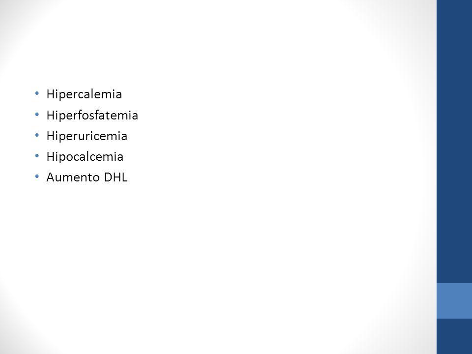 Hipercalemia Hiperfosfatemia Hiperuricemia Hipocalcemia Aumento DHL