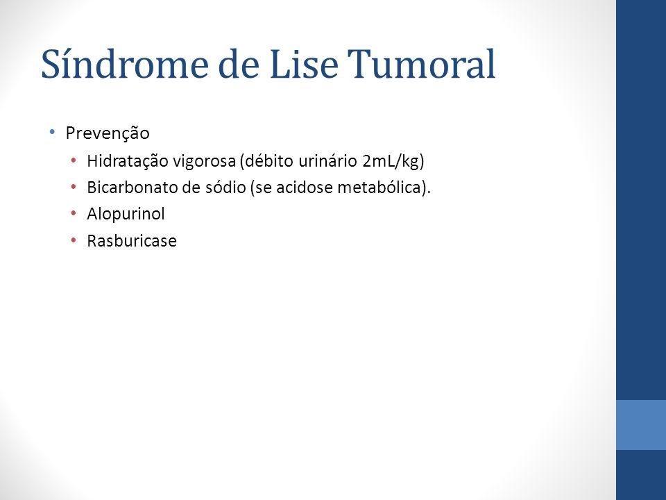 Síndrome de Lise Tumoral Prevenção Hidratação vigorosa (débito urinário 2mL/kg) Bicarbonato de sódio (se acidose metabólica).