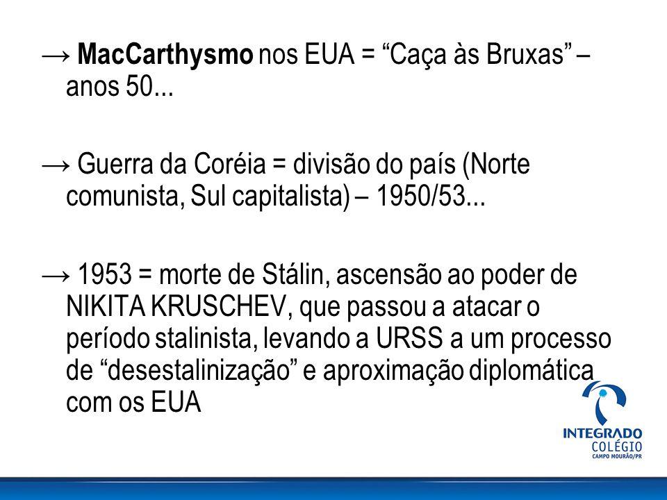 """→ MacCarthysmo nos EUA = """"Caça às Bruxas"""" – anos 50... → Guerra da Coréia = divisão do país (Norte comunista, Sul capitalista) – 1950/53... → 1953 = m"""