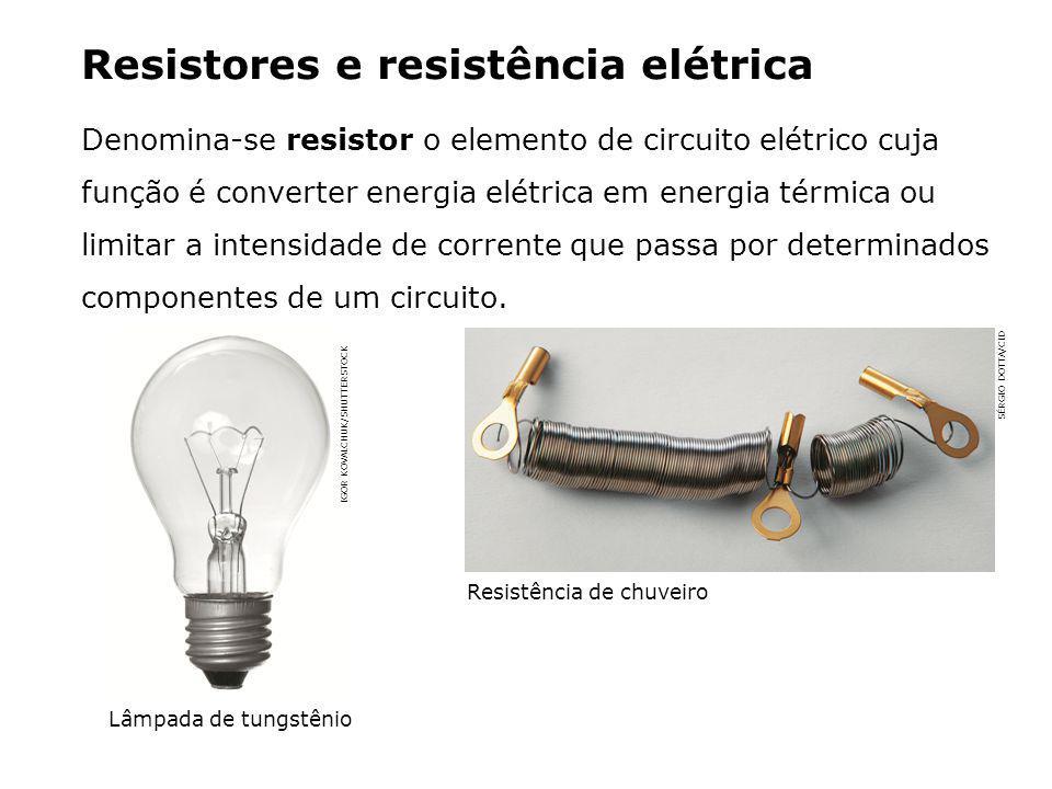 Resistores e resistência elétrica Denomina-se resistor o elemento de circuito elétrico cuja função é converter energia elétrica em energia térmica ou limitar a intensidade de corrente que passa por determinados componentes de um circuito.