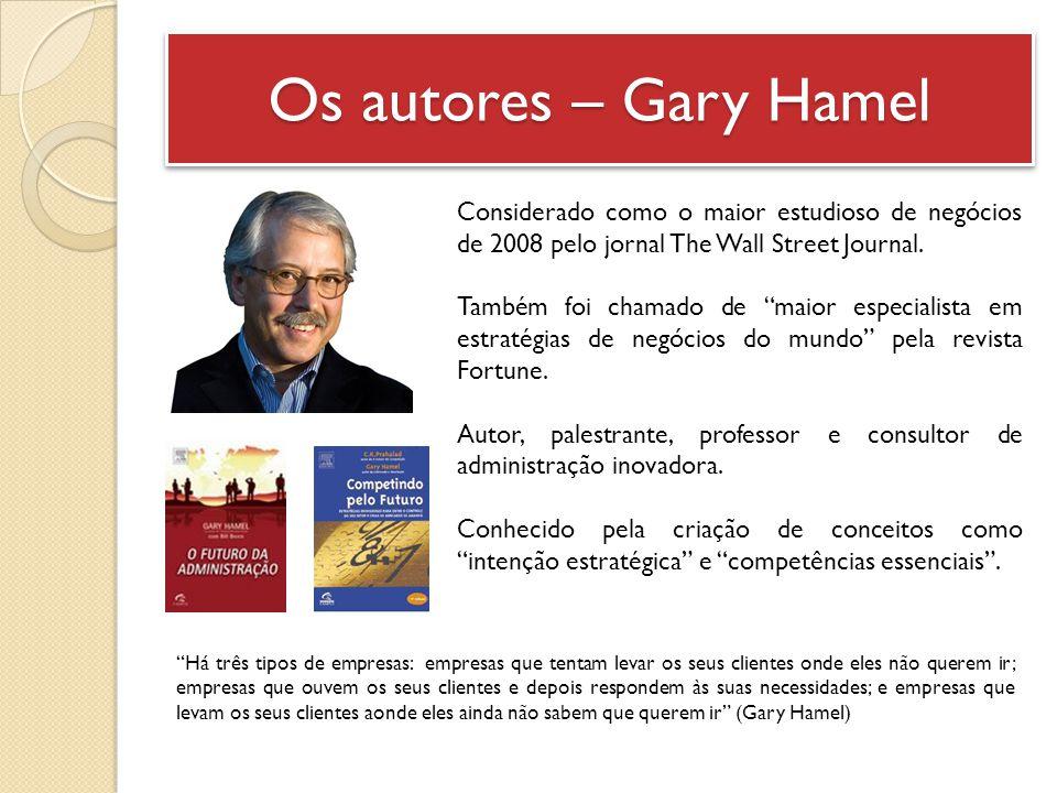 """Os autores – Gary Hamel Considerado como o maior estudioso de negócios de 2008 pelo jornal The Wall Street Journal. Também foi chamado de """"maior espec"""