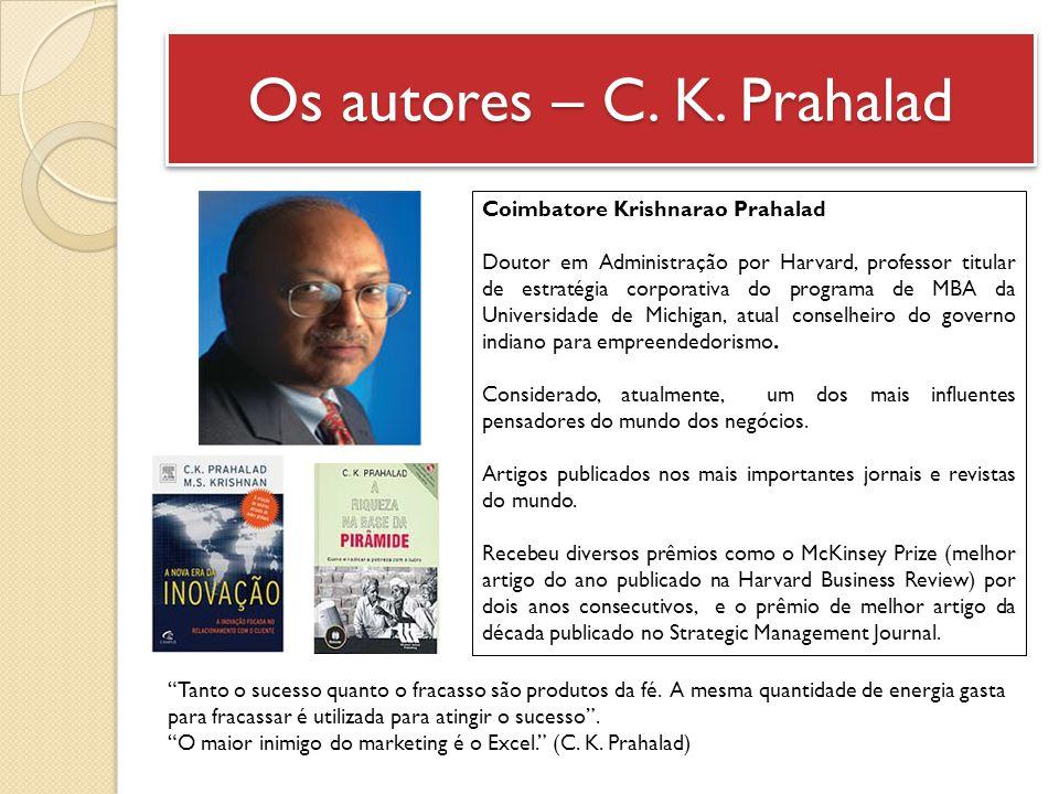 Os autores – C. K. Prahalad Coimbatore Krishnarao Prahalad Doutor em Administração por Harvard, professor titular de estratégia corporativa do program