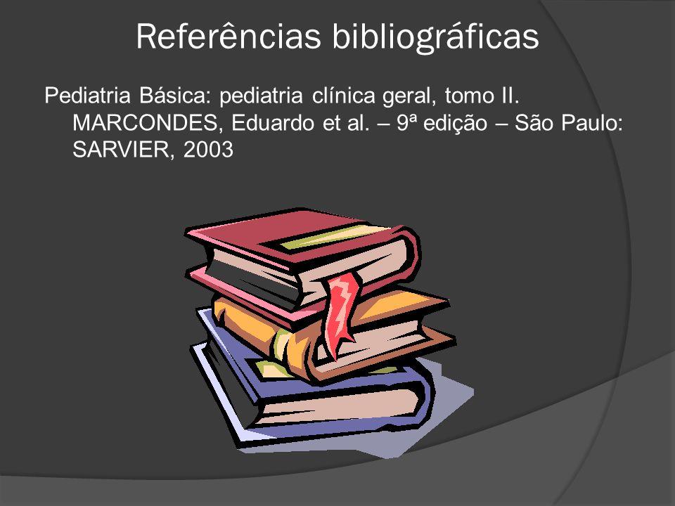 Referências bibliográficas Pediatria Básica: pediatria clínica geral, tomo II.