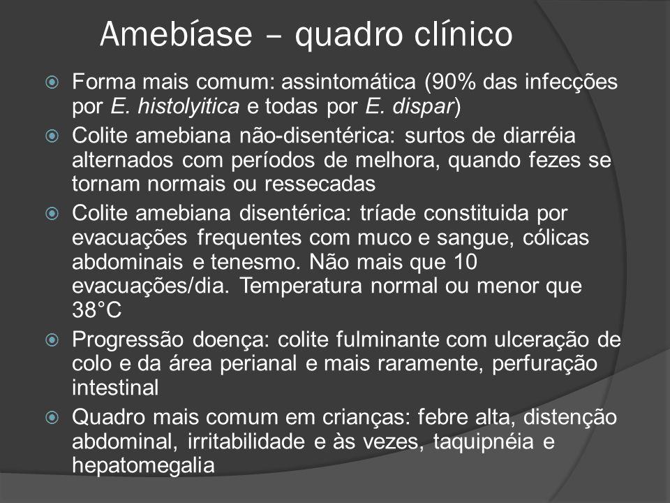 Amebíase – quadro clínico  Forma mais comum: assintomática (90% das infecções por E.