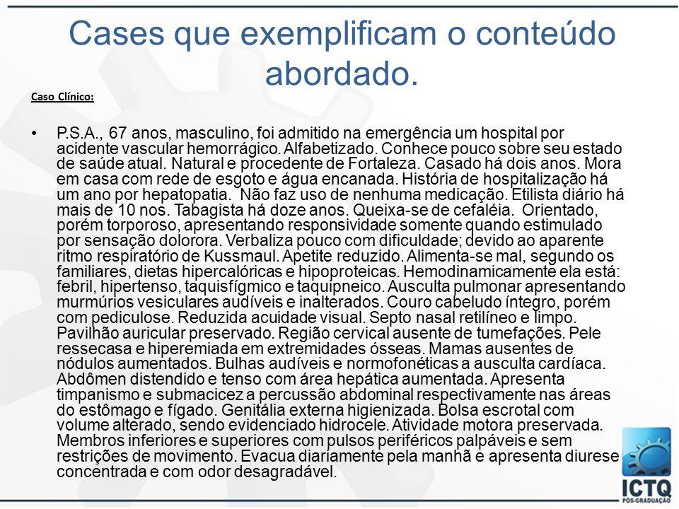 Cases que exemplificam o conteúdo abordado. Caso Clínico: P.S.A., 67 anos, masculino, foi admitido na emergência um hospital por acidente vascular hem