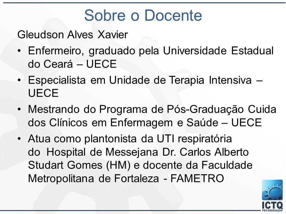 Sobre o Docente Gleudson Alves Xavier Enfermeiro, graduado pela Universidade Estadual do Ceará – UECE Especialista em Unidade de Terapia Intensiva – U