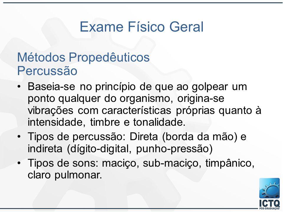 Exame Físico Geral Métodos Propedêuticos Percussão Baseia-se no princípio de que ao golpear um ponto qualquer do organismo, origina-se vibrações com c