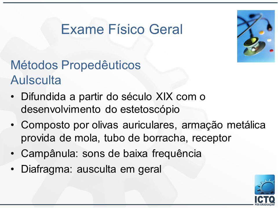 Exame Físico Geral Métodos Propedêuticos Aulsculta Difundida a partir do século XIX com o desenvolvimento do estetoscópio Composto por olivas auricula