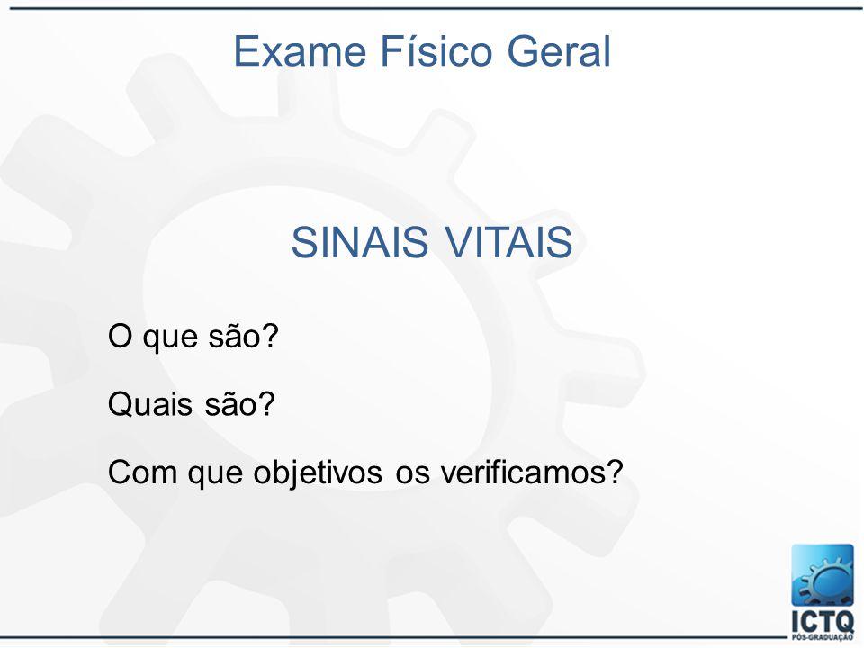 SINAIS VITAIS Exame Físico Geral O que são? Quais são? Com que objetivos os verificamos?