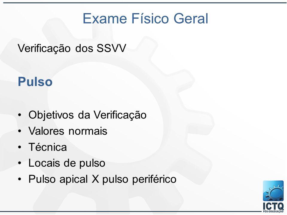 Exame Físico Geral Verificação dos SSVV Pulso Objetivos da Verificação Valores normais Técnica Locais de pulso Pulso apical X pulso periférico