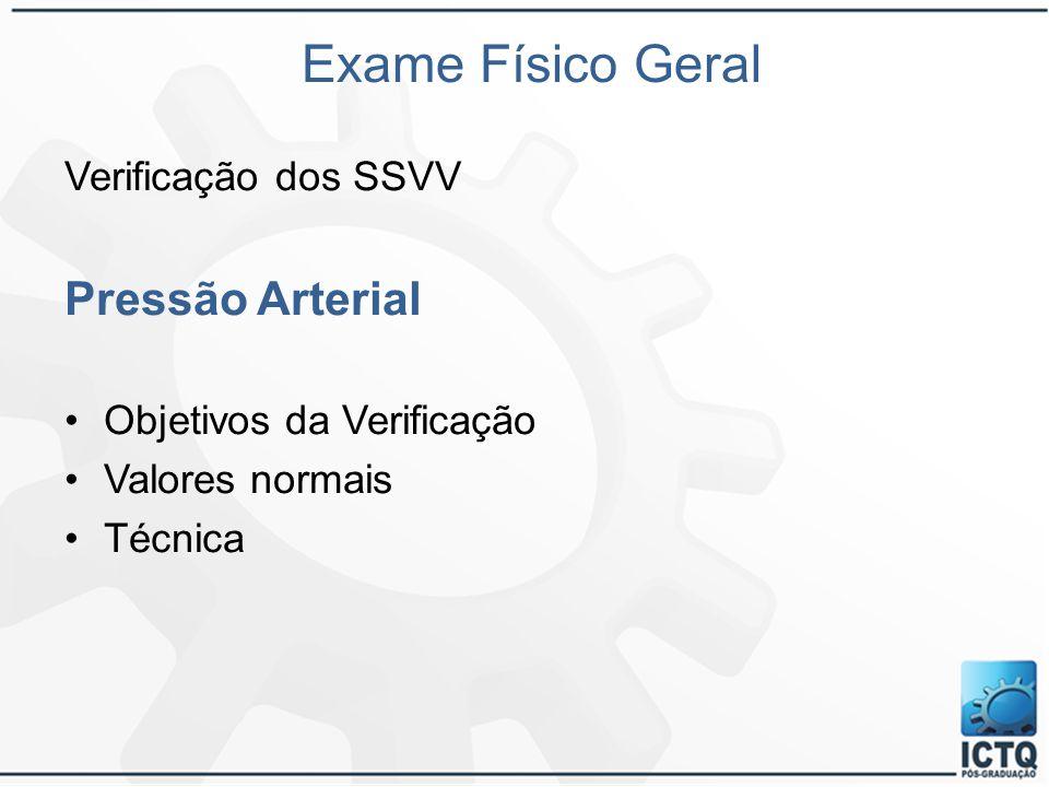 Exame Físico Geral Verificação dos SSVV Pressão Arterial Objetivos da Verificação Valores normais Técnica