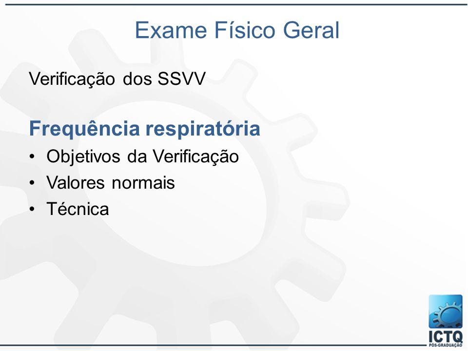 Exame Físico Geral Verificação dos SSVV Frequência respiratória Objetivos da Verificação Valores normais Técnica
