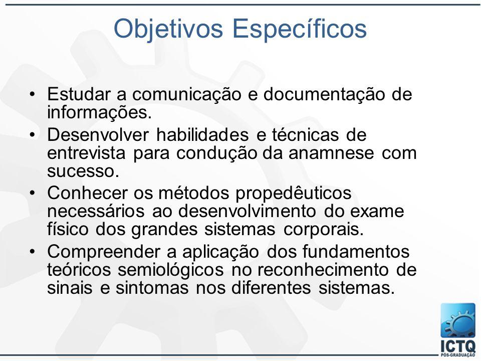 Objetivos Específicos Estudar a comunicação e documentação de informações. Desenvolver habilidades e técnicas de entrevista para condução da anamnese