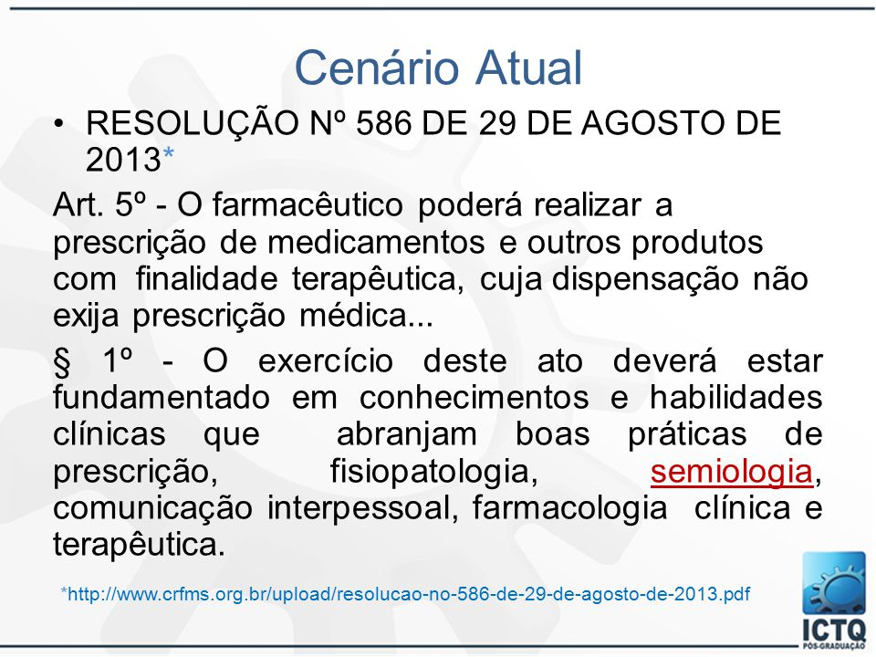 Cenário Atual RESOLUÇÃO Nº 586 DE 29 DE AGOSTO DE 2013* Art. 5º - O farmacêutico poderá realizar a prescrição de medicamentos e outros produtos com fi