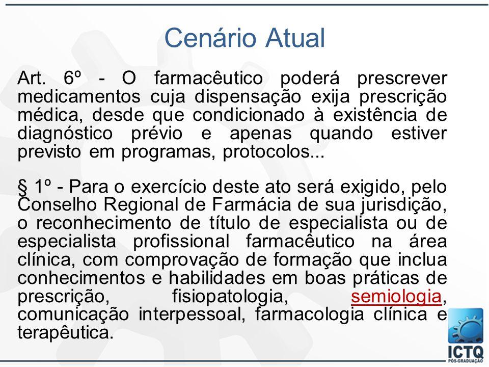 Cenário Atual Art. 6º - O farmacêutico poderá prescrever medicamentos cuja dispensação exija prescrição médica, desde que condicionado à existência de