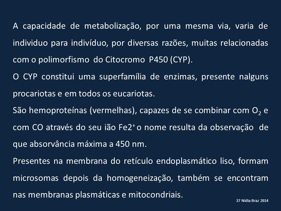 37 Nídia Braz 2014 A capacidade de metabolização, por uma mesma via, varia de individuo para indivíduo, por diversas razões, muitas relacionadas com o