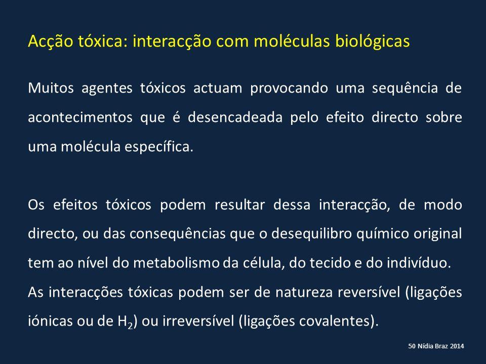 50 Nídia Braz 2014 Acção tóxica: interacção com moléculas biológicas Muitos agentes tóxicos actuam provocando uma sequência de acontecimentos que é de