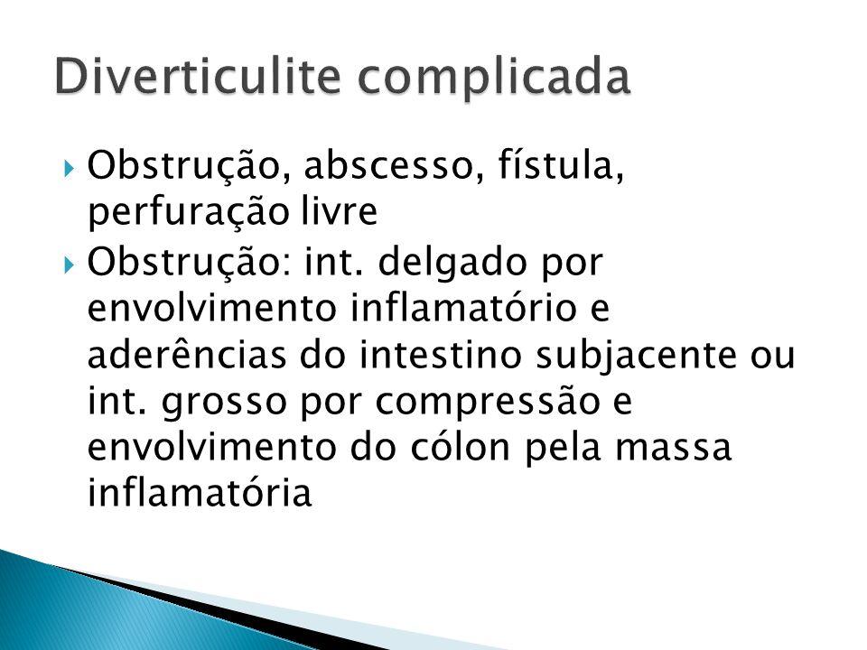  Obstrução, abscesso, fístula, perfuração livre  Obstrução: int. delgado por envolvimento inflamatório e aderências do intestino subjacente ou int.