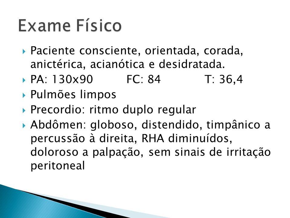  Paciente consciente, orientada, corada, anictérica, acianótica e desidratada.  PA: 130x90 FC: 84 T: 36,4  Pulmões limpos  Precordio: ritmo duplo